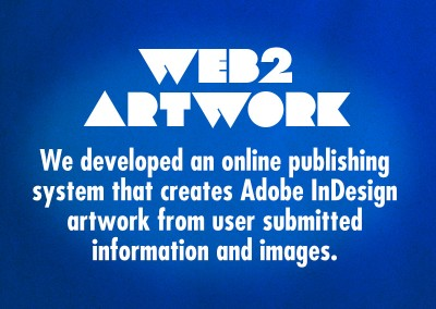 Web2Artwork is our publishing system for creating Adobe InDesign artwork from user submitted content