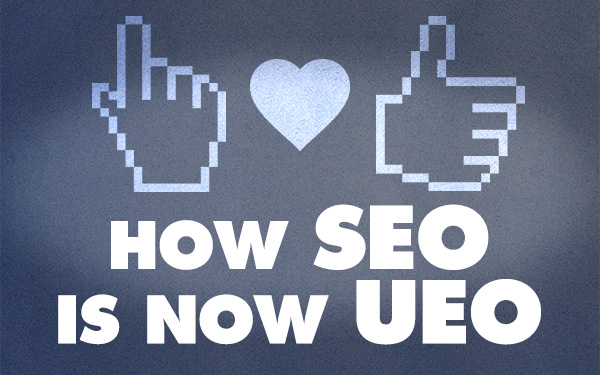 Why Search Engine Optimisation (SEO) is fast becoming User Engagement Optimisation (UEO) and why you should care