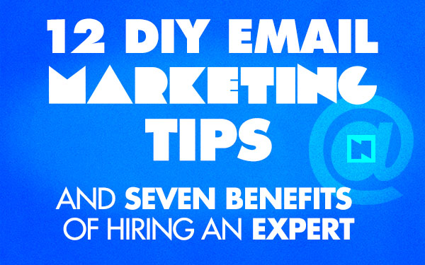 12 DIY Email Marketing Tips and Seven Benefits of Hiring an Expert